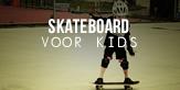 skateboard voor kids