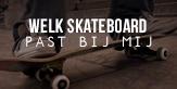 Welk skateboard type past bij mij